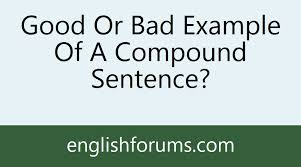 good or bad example of a compound sentence