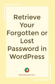 how to retrieve a forgotten or lost password in wordpress renee