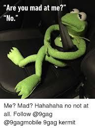 Are You Mad At Me Meme - are you mad at me no me mad hahahaha no not at all follow 9gag