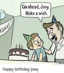 Make A Birthday Meme - go aheadjoey make a wish happy birthday joey birthday meme on me me