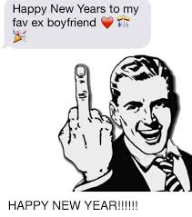Ex Boyfriend Meme - happy new years to my fav ex boyfriend t happy new year ex s