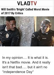 Independence Day Movie Meme - vladtv will smith s bright called worst movie of 2017 by critics