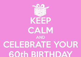 celebrate 60 birthday keep calm and celebrate your 60th birthday poster df keep calm o