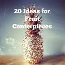 centerpieces for 20 fruit centerpieces for every season woman getting married
