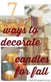 Decorating Your Home For Fall 7 Ways To Decorate Candles For Fall Southern Savers
