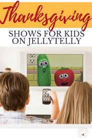 8 thanksgiving shows for on jellytelly the fervent teach