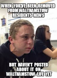 Pos Meme - meme creator when you ve been removed from walthamstow residents