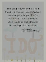 wedding quotes on friendship friendship is two sided it isn t a friend just because someone s