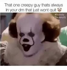 Creepy Memes - that one creepy guy thats always in your dm that just wont quit