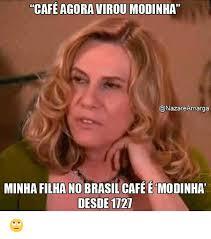 Cafe Meme - cafe agora virou modinha conazareamarga minhaafilha no brasil