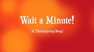 wait a minute a thanksgiving song