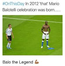 Balotelli Meme - onthisday in 2012 that mario balotelli celebration was born balo