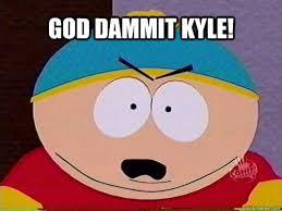 Kyle Memes - dammit kyle memes memes pics 2018