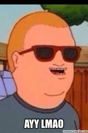 Ayy Lmao Meme - bobby hill ayy lmao ayy lmao know your meme