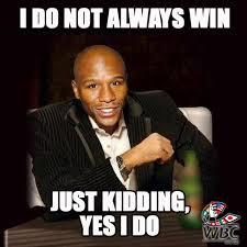 Floyd Mayweather Meme - world boxing council on twitter i do not always win