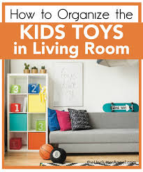 How To Organize How To Organize The Kids Toys In Living Room The Unclutter Angel
