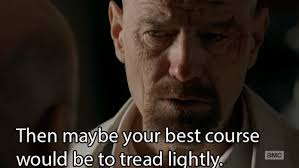Walter White Memes - my top s and my life my top breaking bad scenes 4 tread lightly