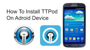 ttpod apk version how to install ttpod on android device