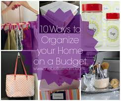 How To Organise Your Home 10 Ways To Organize Your Home On A Budget U2014 The Better Mom