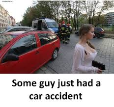 Car Accident Meme - lol funny joke about sexy woman vs car accident