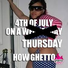 Funny 4th Of July Memes - happy 4th of july ghetto red hot