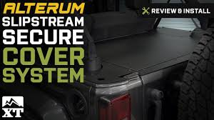 jeep wrangler 2007 2017 jk slipstream secure cover system review