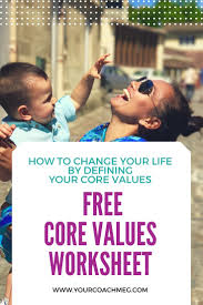 Core Values Worksheet How To Change Your Life By Defining Your Core Values Worksheets