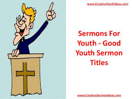 sermons for youth youth sermon titles
