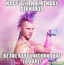 20th Birthday Meme - happy 20th birthday alphabet be the rare unicorn that you are