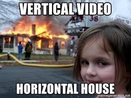 Vertical Meme Generator - vertical video horizontal house disaster girl meme generator