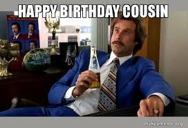 Happy Birthday Cousin Meme - happy birthday cousin ron burgundy boy that escalated quickly