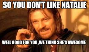 Good For You Meme - meme creator so you don t like natalie well good for you we