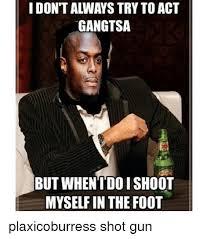Shoot Myself Meme - 25 best memes about i wanna shoot myself i wanna shoot