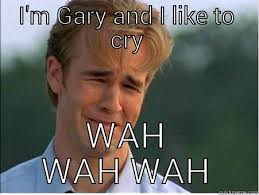 Gary Meme - crybaby gary quickmeme