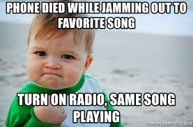 Phone Died Meme - phone died while jamming out to favorite song turn on radio same