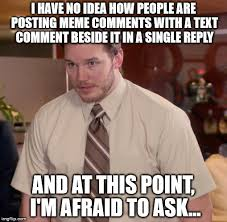 Reply Memes - afraid to ask andy meme imgflip