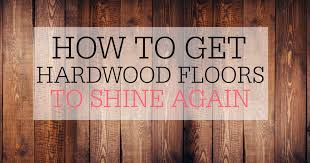 how to get your hardwood floors shiny again frugally