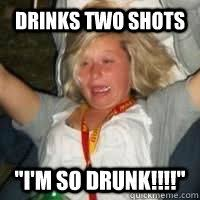 Shots Meme - drinks two shots i m so drunk wtf meg quickmeme