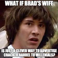 Cracker Memes - cracker barrel is killing it today with brad s wife album on imgur