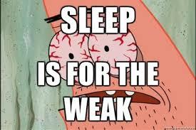 Sleep Is For The Weak Meme - sleep is for the weak memes