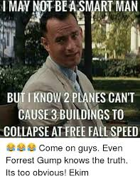 Forrest Gump Rain Meme - imay not bea smart man but i know 2 pdanes can t cause 3 buildings