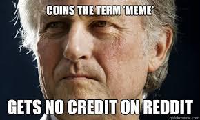 Memes Dawkins - coins the term meme gets no credit on reddit frustrated
