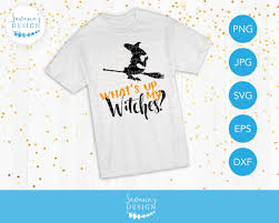 whats up my witches svg funny halloween svg funny quote cut