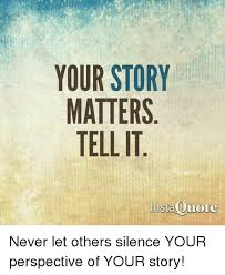 Your Story Meme - your story matters tell it insta uote never let others silence