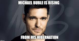 Michael Buble Meme - tis the season imgflip
