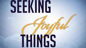 Seeking Where The Things Are Seeking Joyful Things Anthony Baptist Church