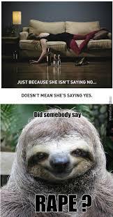 Sloth Asthma Meme - rape sloth is rapey by tamalejohnson2122 meme center