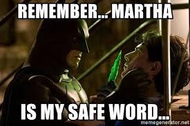 Martha Meme - remember martha is my safe word batman vs superman meme