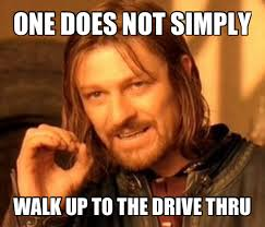 One Does Not Meme - drive thru level after midnight one does not simply walk into