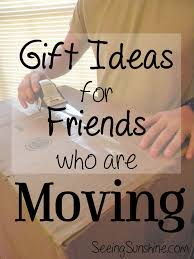 gift ideas for moving friends seeing